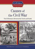 Causes of the Civil War : The Differences Between the North and South : The Civil War : A Nation Divided - Shane Mountjoy