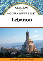 Lebanon : Creation of the Modern Middle East - Ann Malaspina