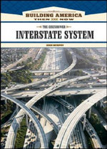 The Eisenhower Interstate System : Building America: Then and Now - John Murphy