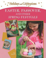 Easter, Passover, and Other Spring Festivals : Holidays and Celebration - Ann Morrill