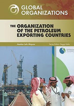 The Organization of Petroleum Exporting Countries : Global Organizations - Heather Lehr Wagner
