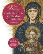 Catholicism & Orthodox Christianity : World Religions : Third Edition - Khaled Anatolios