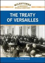 The Treaty of Versailles : Milestones in Discovery and Invention - Louise Chipley Slavicek