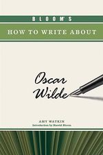 Bloom's How to Write About Oscar Wilde : Bloom's How To Write About Literature - Amy Watkin