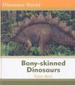 Bony-skinned Dinosaurs : Dinosaur World - Robin Birch