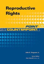 Reproductive Rights : Point/Counterpoint Series - John E. Ferguson