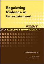 Regulating Violence in Entertainment : Point Counterpoint - Paul Ruschmann