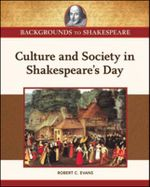 Culture and Society in Shakespeare's Day : Backgrounds To Shakespeare - Robert C. Evans