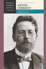 Anton Chekhov : Bloom's Modern Critical Views  : New Edition