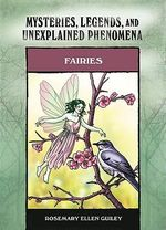 Fairies : Mysteries, Legends, and Unexplained Phenomena - Rosemary Ellen Guiley