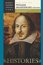 William Shakespeare - Histories : Bloom's Modern Critical Views  : New Edition
