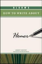 Bloom's How to Write about Homer : Bloom's How To Write About Literature - Jamey Hecht