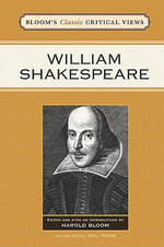 William Shakespeare : Bloom's Classic Critical Views