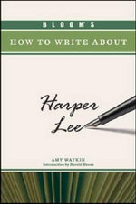 Bloom's How to Write About Harper Lee : Bloom's How To Write About Literature - Amy Watkin