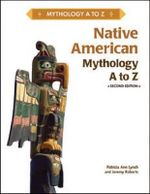 Native American Myhology : A to Z - Patricia Ann Lynch and Jeremy Roberts