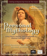 Personal Mythology : Using Ritual, Dreams, and Imagination to Discover Your Inner Story - David Feinstein
