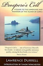 Prospero's Cell : A Guide to the Landscape and Manners of the Island of Corfu - Lawrence Durrell