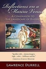 Reflections on a Marine Venus : A Companion to the Landscape of Rhodes :  A Companion to the Landscape of Rhodes - Lawrence Durrell