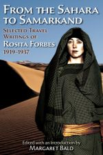 From the Sahara to Samarkand : Selected Travel Writings of Rosita Forbes 1919-1937 - Rosita Forbes