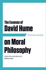 The Essence of David Hume on Moral Philosophy - David Hume