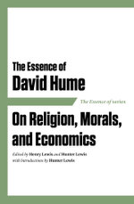 The Essence of David Hume on Religion, Morals, and Economics