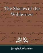 The Shades of the Wilderness - A Altsheler Joseph a Altsheler