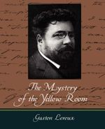 The Mystery of the Yellow Room - LeRoux Gaston LeRoux