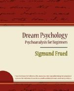 Dream Psychology - Psychoanalysis for Beginners - Sigmund Frued - Sigmund Frued