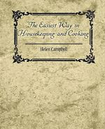 The Easiest Way in Housekeeping and Cooking - Campbell Helen Campbell