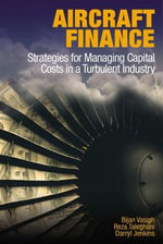 Aircraft Finance : Strategies for Managing Capital Costs in a Turbulent Industry - Bijan Vasigh