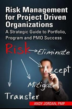 Risk Management for Project Driven Organizations : A Strategic Guide to Portfolio, Program and Pmo Success - Andy Jordan