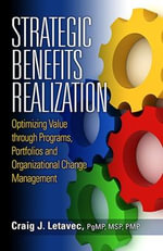 Strategic Benefits Realization : Optimizing Value Through Programs, Portfolios, and Organizational Change Management - Craig J. Letavec
