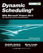 Dynamic Scheduling with Microsoft Project 2013 : The Book by and for Professionals - Rodolfo Ambriz
