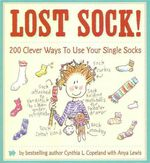 Lost Sock! : 200 Clever Ways to Use Your Single Socks - Cynthia Copeland