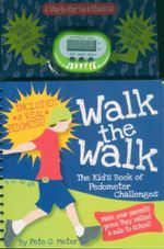 Walk the Walk : The Kid's Book of Pedometer Challenges - Pete O. Meter