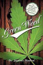 Green Weed: The Organic Guide to Growing High Quality Cannabis : The Organic Guide to Growing High Quality Cannabis - Seymour Kindbud