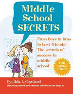 The Secrets of Middle School : Everything You Need to Succeed - Cynthia L Copeland