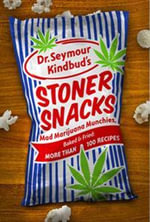Stoner Snacks : Mad Marijuana Munchies, Baked and Fried: More Than 100 Recipes - Seymour Kindbud
