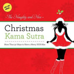The Naughty and Nice Christmas Kama Sutra : More than 50 Ways to Have a Merry xxx-mas Burst: Ho! Ho! Whoa! - Cider Mill Press