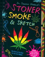 Stoner Smoke & Sketch : For Far Out Minds - includes stoner-themed scratch-off pages and a sketch stick!! - Dr Seymour Kindbud