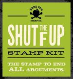Shut the F Up Stamp Kit : The Stamp to End All Arguments - Dare You Stamp Co.