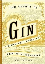The Spirit of Gin : A Stirring Miscellany of the New Gin Revival - Matt Teacher