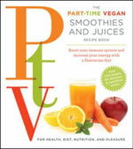 Ptv: Smoothies and Juices : Boost Your Immune System and Increase Your Energy with a Flexitarian Diet - Cider Mill Press
