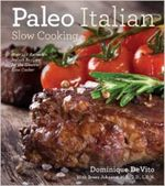 Paleo Italian Slow Cooking : Over 140 Authentic Italian Recipes for the Electric Slow Cooker - Dominique De Vito