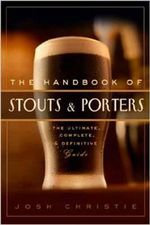 The Handbook of Stouts and Porters : The Ultimate, Complete and Definitive Guide - Chad Polenz