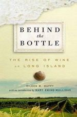 Behind the Bottle : The Rise of Wine in Long Island - Eileen M. Duffy