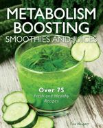 Metabolism-Boosting Smoothies and Juices - Cider Mill Press