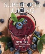 Superfood Juicing - Tina Haupert