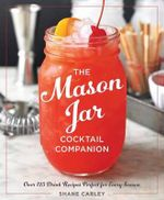 The Mason Jar Cocktail Companion - Shane Carley