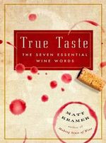True Taste : The Seven Essential Wine Words - Matt Kramer